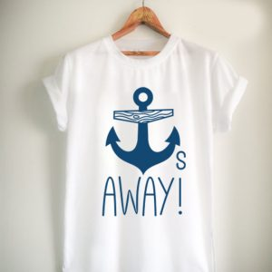 Anchors Away quote Unisex Tshirt