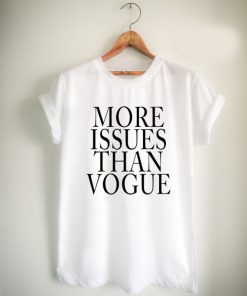 more issues than vogue Unisex Tshirt
