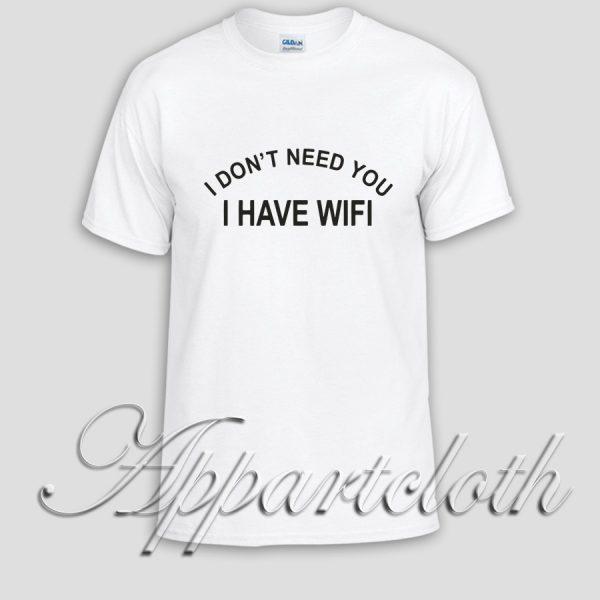 I dont Need You I have wifi Unisex Tshirt