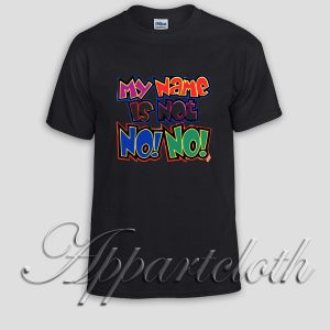 My name is not no no Unisex Tshirt