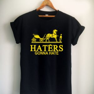 haters gonna hate Unisex Tshirt