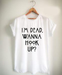 im dead wanna hook up Unisex Tshirt