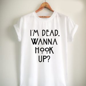 im dead wanna hook up Unisex Tshirt