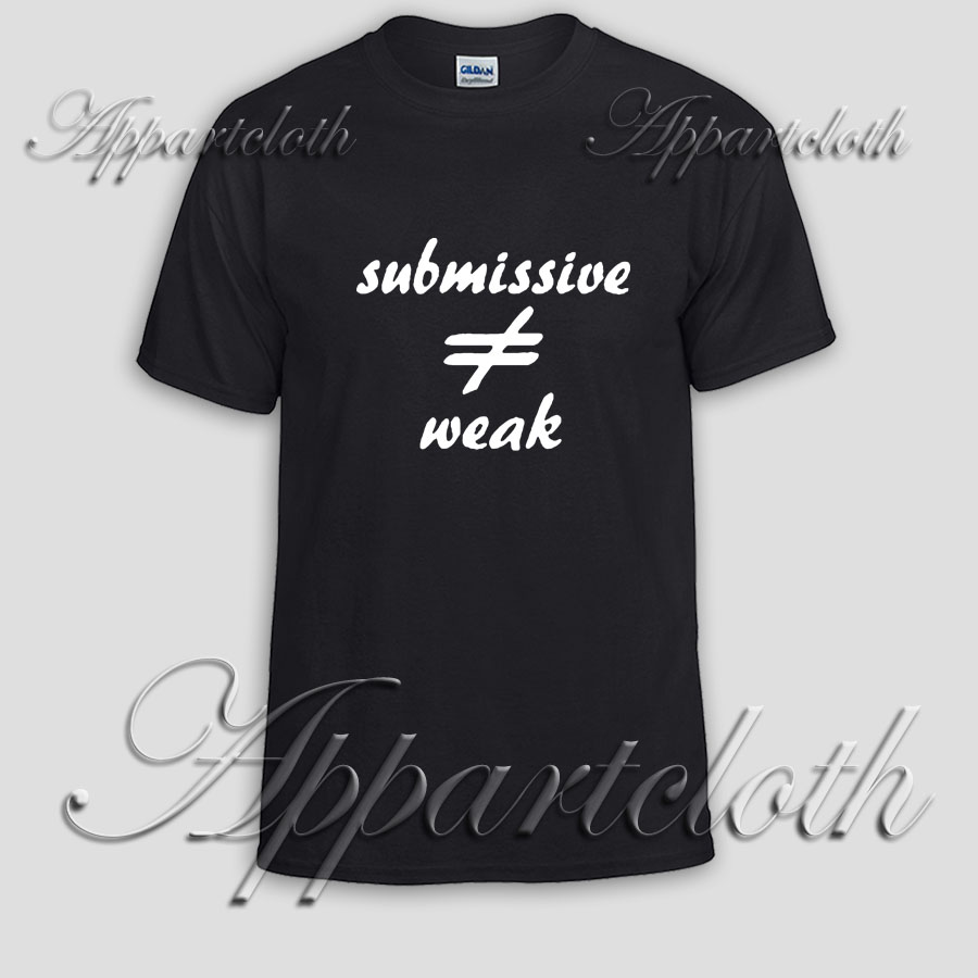 submissive not weak Unisex Tshirt
