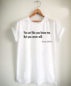 you act like you know me but you never will Unisex Tshirt