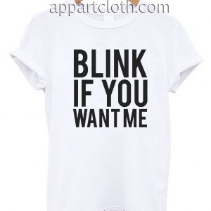 Blink if You Want Me Unisex Tshirt