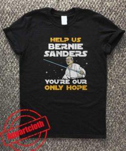 HELP US BERNIE SANDERS YOU'RE OUR ONLY HOPE Unisex Tshirt