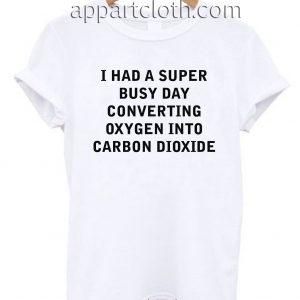 I Had A Super Busy Day Unisex Tshirt