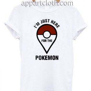 I'm Just Here For The Pokemon Unisex Tshirt