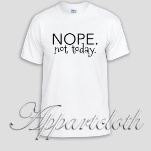NOPE.not today. Unisex Tshirt