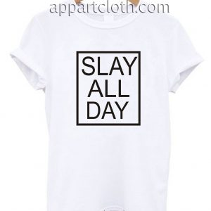 Slay All Day Unisex Tshirt