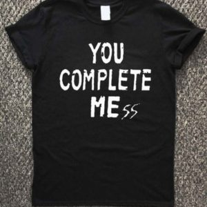 5 Seconds Of Summer You Complete Mess T-Shirt Unisex Adults Size S to 2XL