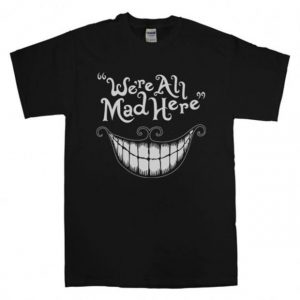 we're all mad here T-Shirt Unisex Adults Size S to 2XL