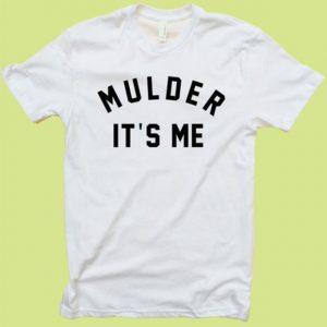 Mulder It's Me Unisex Tshirt