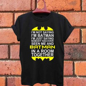 Quotes batman, I'm NOT Saying I'm BATMAN Unisex Tshirt