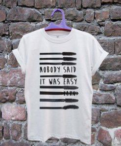 MASCARA Nobody Said it was easy Tshirt