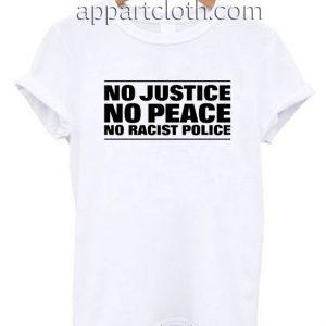 NO JUSTICE NO PEACE NO RACIST POLICE T Shirt Size S,M,L,XL,2XL