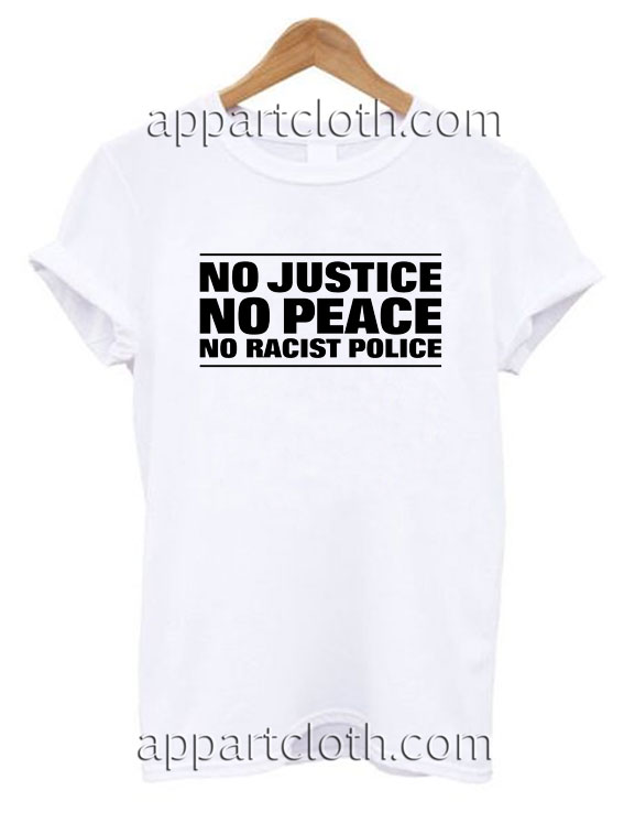 NO JUSTICE NO PEACE NO RACIST POLICE T Shirt Size S,M,L,XL,2XL