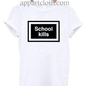 School kills T Shirt Size S,M,L,XL,2XL