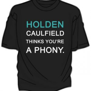 HOLDEN CAULFIELD Thinks You're a Phony T Shirt Size S,M,L,XL,2XL