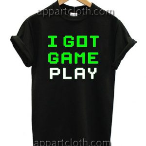 I Got Game Play T Shirt Size S,M,L,XL,2XL