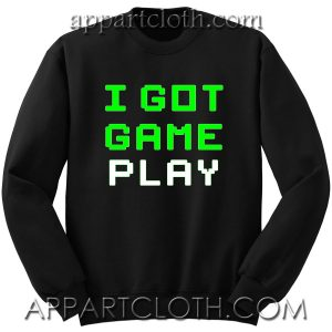 I Got Game Play Unisex Sweatshirts