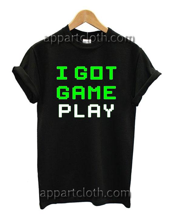 I Got Game Play T Shirt Size S,M,L,XL,2XL