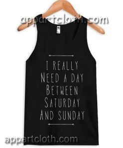 I Really Need A Day Between Saturday And Sunday Adult tank top men and women