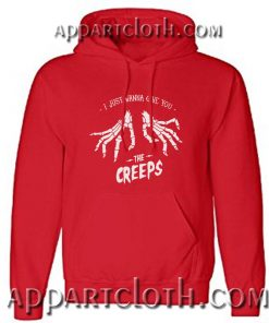 I just wanna give you the creeps Hoodie