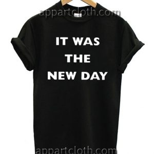 It Was The New Day T Shirt Size S,M,L,XL,2XL