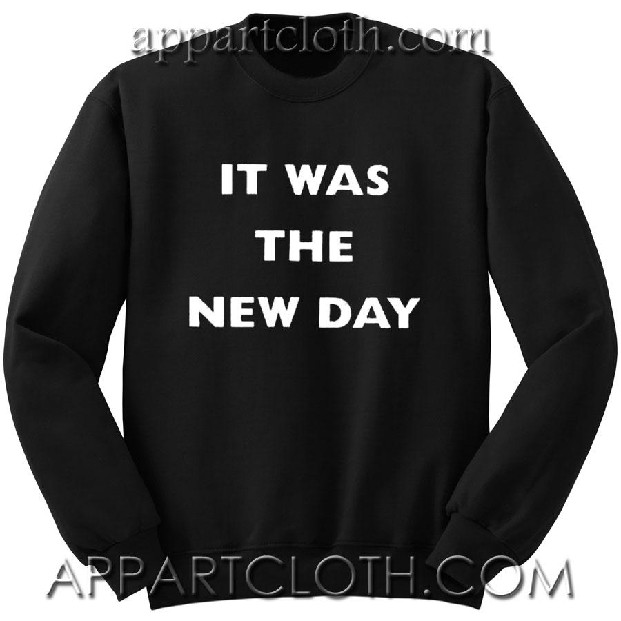 It Was The New Day Unisex Sweatshirts