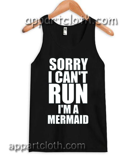 SORRY I CAN'T RUN I'M A MERMAID Adult tank top men and women
