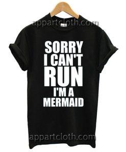 SORRY I CAN'T RUN I'M A MERMAID T Shirt Size S,M,L,XL,2XL