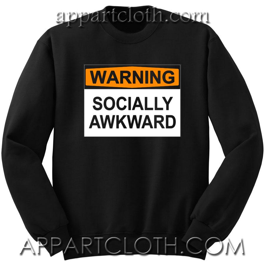 Warning Socially Awkward Unisex Sweatshirts