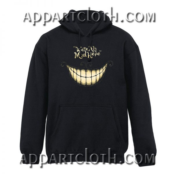 Alice in wonderland were all mad here Hoodie
