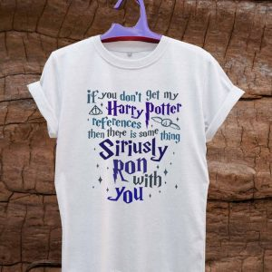 if you don't get my harry potter references T Shirt Size S,M,L,XL,2XL