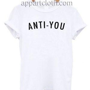 Anti-You T Shirt Size S,M,L,XL,2XL