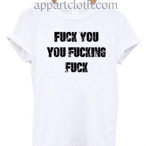 Fuck You You Fucking Fuck T Shirt Size S,M,L,XL,2XL