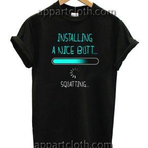 Installing a nice butt squatting T Shirt Size S,M,L,XL,2XL