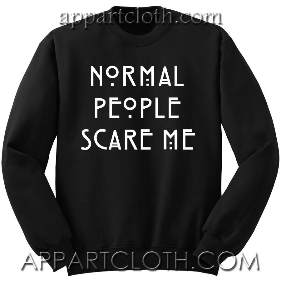 Normal People Scare Me Unisex Sweatshirts