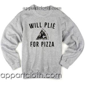 Will plie for pizza Unisex Sweatshirts