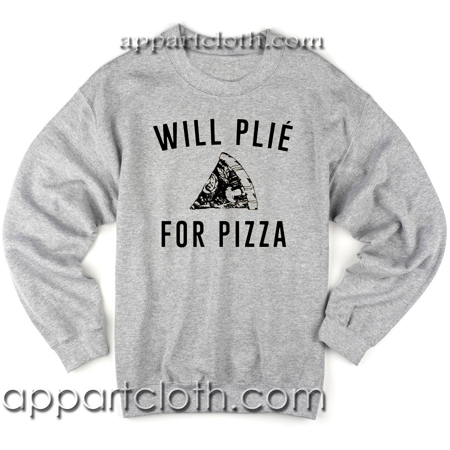 Will plie for pizza Unisex Sweatshirts
