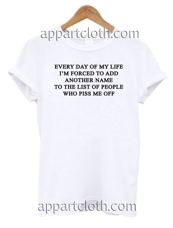 Everyday of my life i'm forced to add T Shirt Size S,M,L,XL,2XL