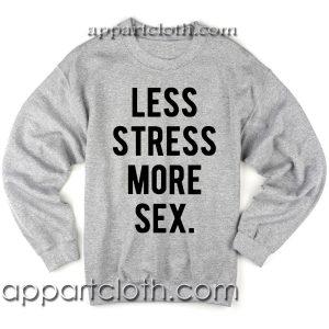 Less Stress More Sex Unisex Sweatshirts