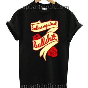 Babes against bullshit T Shirt Size S,M,L,XL,2XL