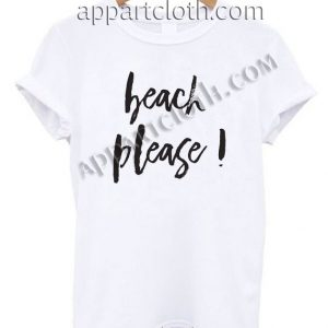 Beach Please T Shirt Size S,M,L,XL,2XL