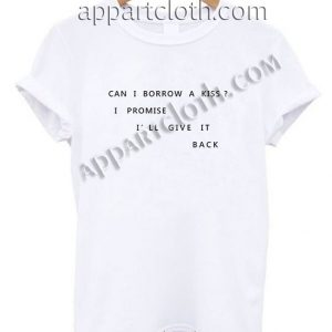 Can i borrow a kiss i promise i'll give it back T Shirt Size S,M,L,XL,2XL