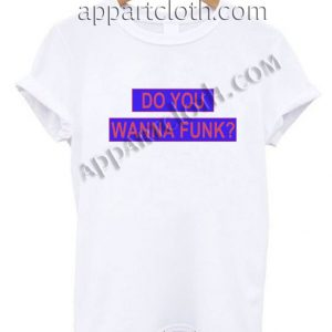 Do You Wanna Funk T Shirt Size S,M,L,XL,2XL