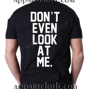 Don't Event Look At Me T Shirt Size S,M,L,XL,2XL