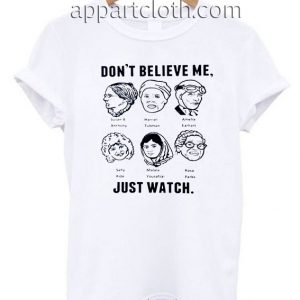 Don't believe me just wacth T Shirt Size S,M,L,XL,2XL